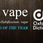 「Vape」はオックスフォード辞書年々の言葉として名前が挙がっている。ーVOLCANOニュースより。